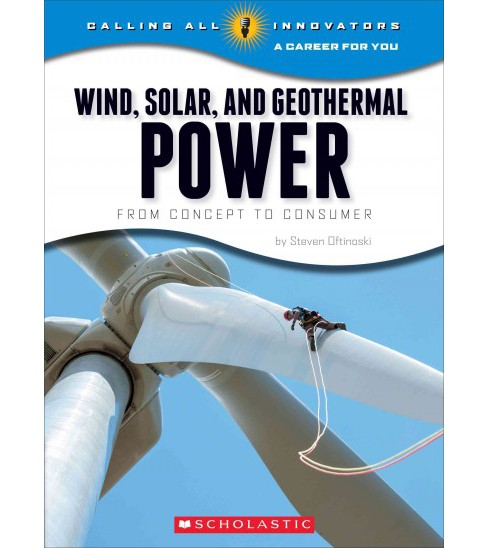 Wind, Solar, and Geothermal Power : From Concept to Consumer (Library) (Steven Otfinoski) - image 1 of 1