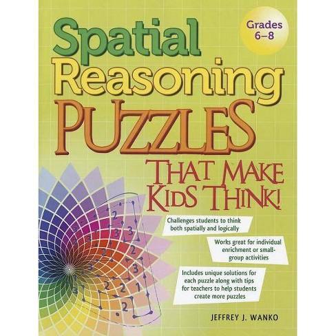 Spatial Reasoning Puzzles That Make Kids Think! - by  Jeffery Wanko (Paperback) - image 1 of 1