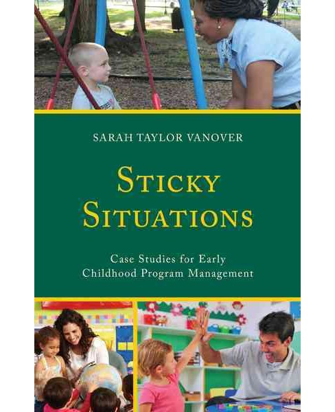 Sticky Situations : Case Studies for Early Childhood Program Management (Hardcover) (Sarah Taylor - image 1 of 1