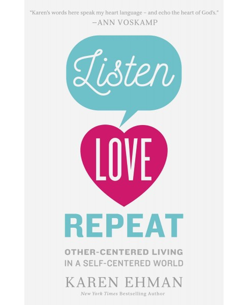 Listen, Love, Repeat : Other-centered Living in a Self-centered World (Paperback) (Karen Ehman) - image 1 of 1