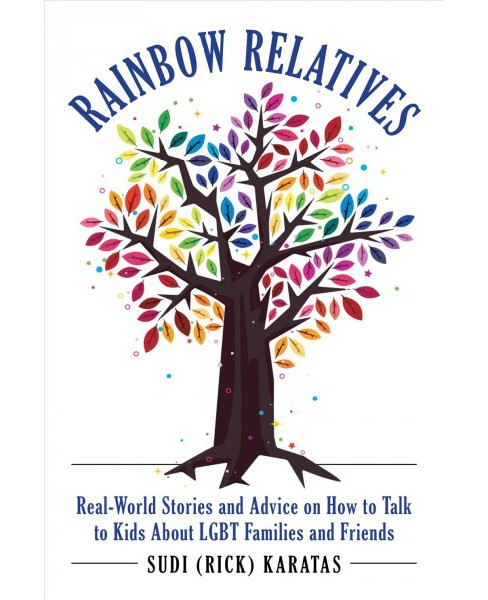 Rainbow Relatives : Real-World Stories and Advice on How to Talk to Kids About LGBTQ+ Families and - image 1 of 1