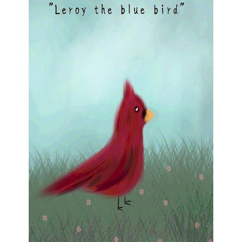 Leroy the blue bird - by  Halrai (Hardcover) - image 1 of 1