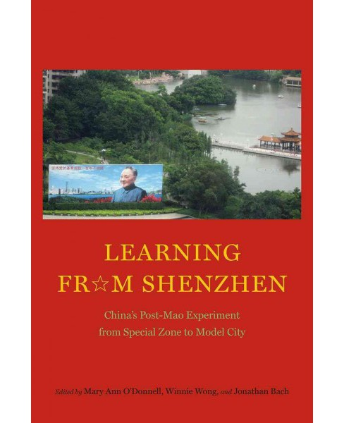 Learning from Shenzhen : China's Post-mao Experiment from Special Zone to Model City (Paperback) - image 1 of 1