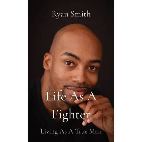 Life As A Fighter - by Ryan Smith (Paperback)