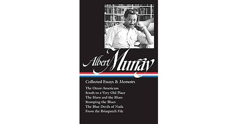 Albert Murray : Collected Essays & Memoirs: The Omni-Americans / South to a Very Old Place / the Hero - image 1 of 1