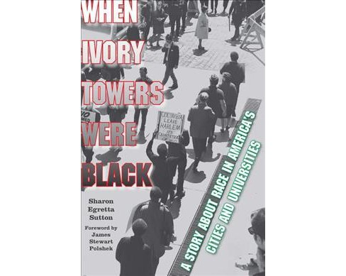 When Ivory Towers Were Black : A Story About Race in America's Cities and Universities (Paperback) - image 1 of 1