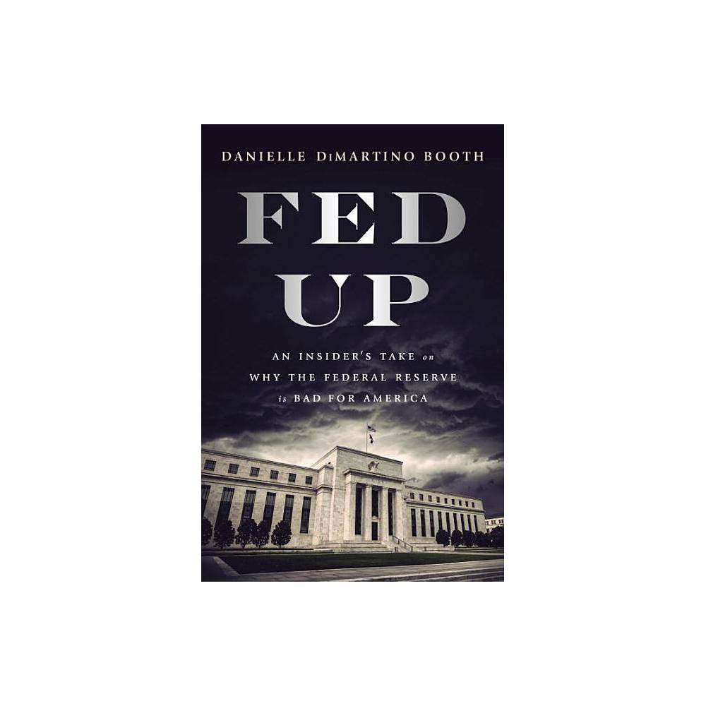 Fed Up By Danielle Dimartino Booth Hardcover