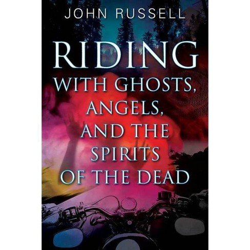 Riding with Ghosts, Angels, and the Spirits of the Dead - by  John Russell (Paperback) - image 1 of 1