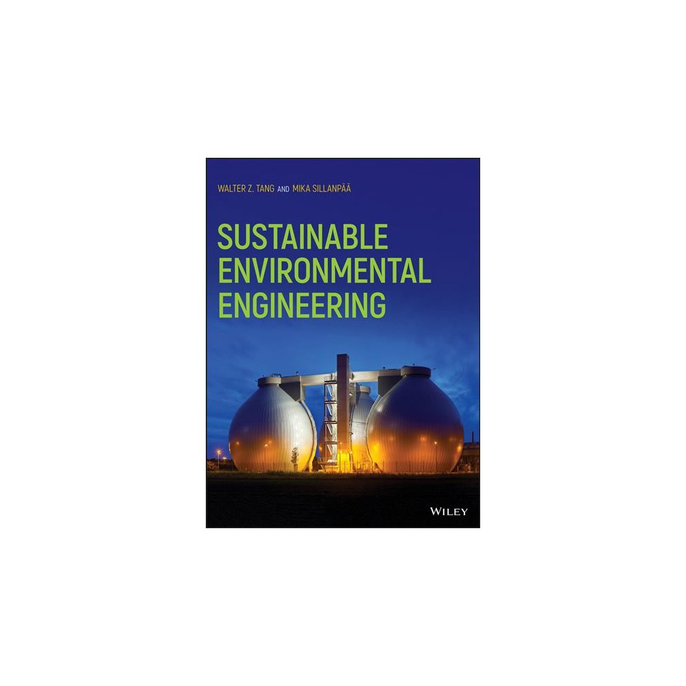 Sustainable Environmental Engineering - by Walter Z. Tang & Mika E. T. Sillanpaa (Hardcover)
