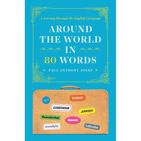 Around the World in 80 Words - by  Paul Anthony Jones (Paperback) - image 1 of 1