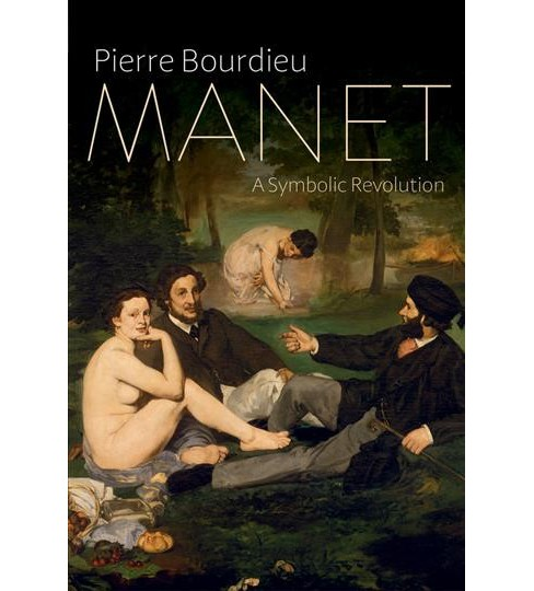 Manet : A Symbolic Revolution -  by Pierre Bourdieu (Hardcover) - image 1 of 1