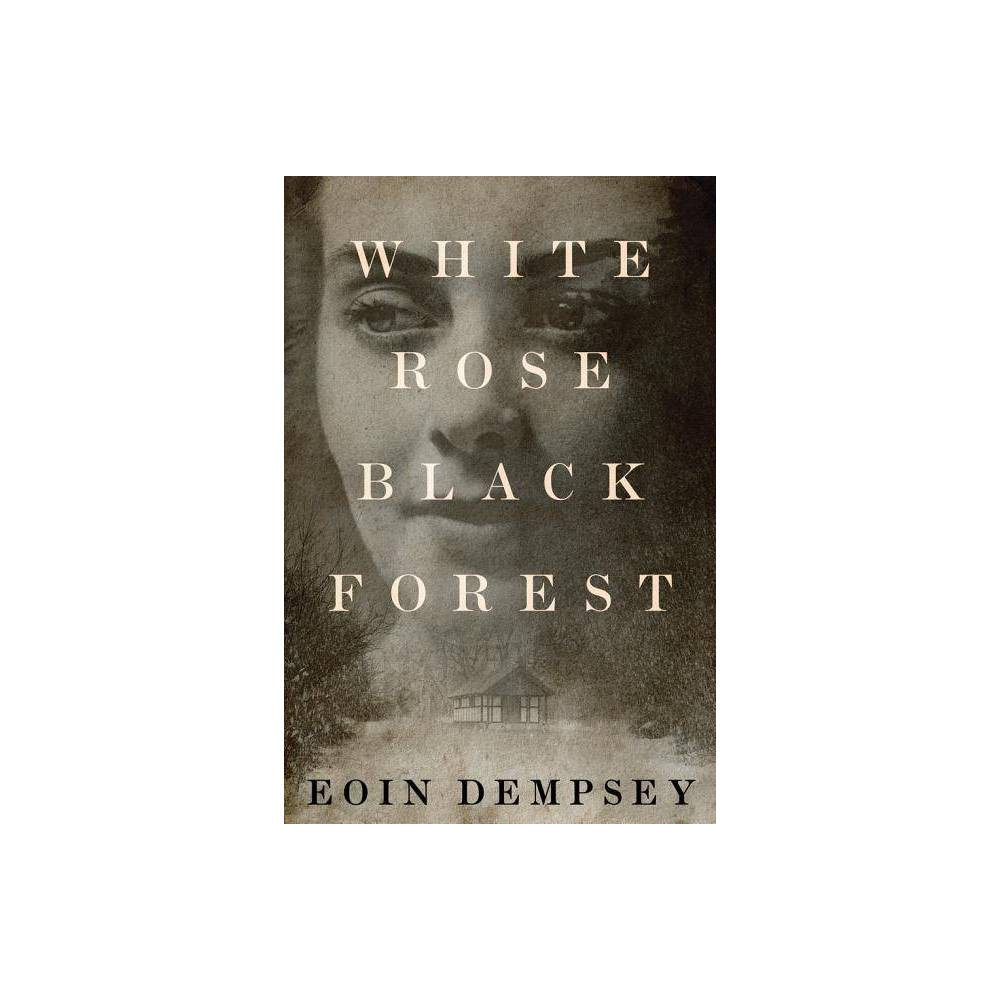 White Rose Black Forest By Eoin Dempsey Paperback