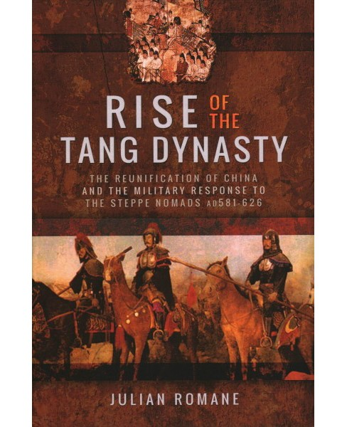 Rise of the Tang Dynasty : The Reunification of China and the Military Response to the Steppe Nomads - image 1 of 1