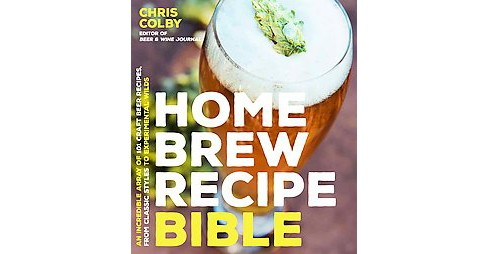 Home Brew Recipe Bible : An Incredible Array of 101 Craft Beer Recipes, from Classic Styles to - image 1 of 1