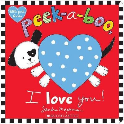 Peek-A-Boo, I Love You! - by  Sandra Magsamen (Board Book)