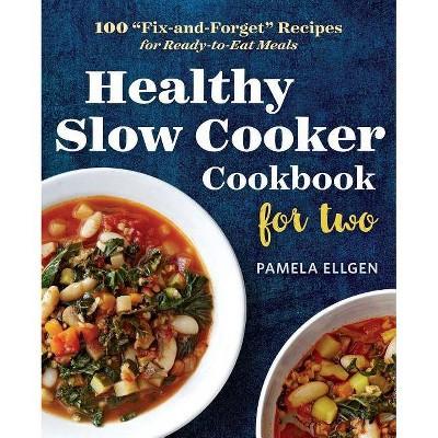 Healthy Slow Cooker Cookbook for Two - by Pamela Ellgen (Paperback)