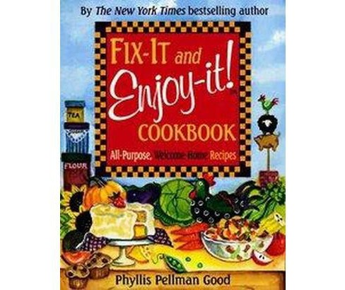 Fix-it And Enjoy-it Cookbook : All-purpose, Welcome-home Recipes (Paperback) (Phyllis Pellman Good) - image 1 of 1