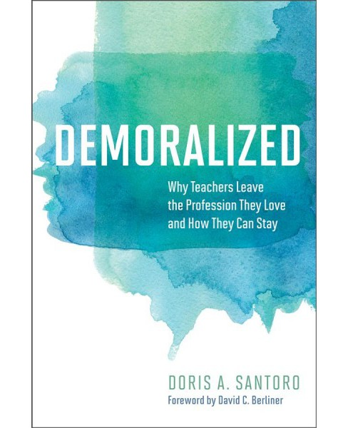 Demoralized : Why Teachers Leave the Profession They Love and How They Can Stay (Paperback) (Doris A. - image 1 of 1