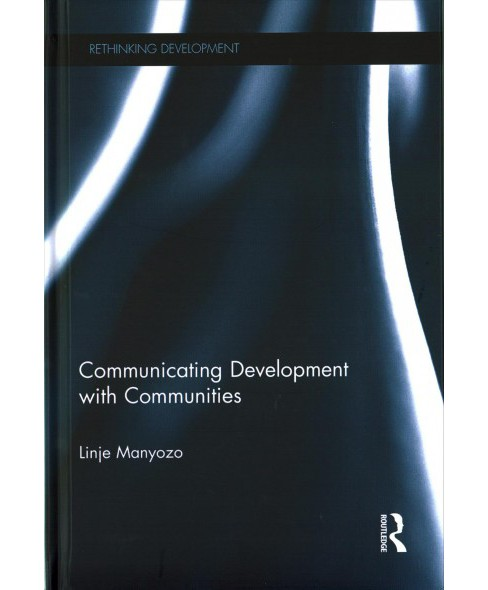 Communicating Development With Communities (Hardcover) (Linje Manyozo) - image 1 of 1