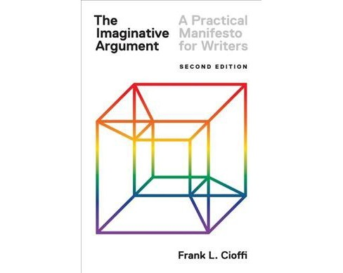 Imaginative Argument : A Practical Manifesto for Writers -  Revised by Frank L. Cioffi (Paperback) - image 1 of 1