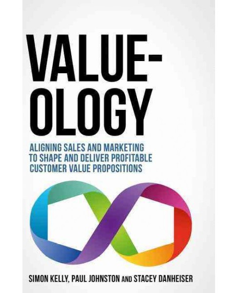 Value-ology : Aligning sales and marketing to shape and deliver profitable customer value propositions - image 1 of 1