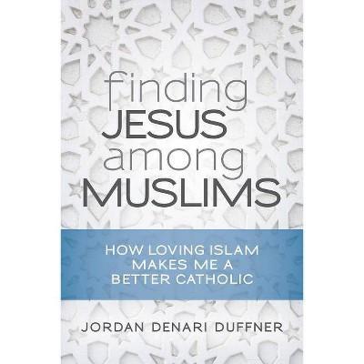 Finding Jesus Among Muslims - by  Jordan Denari Duffner (Paperback)