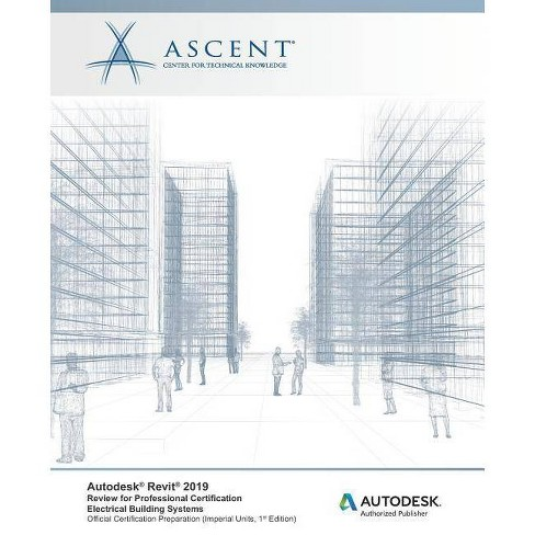Autodesk Revit 2019 - by Ascent - Center for Technical Knowledge (Paperback)