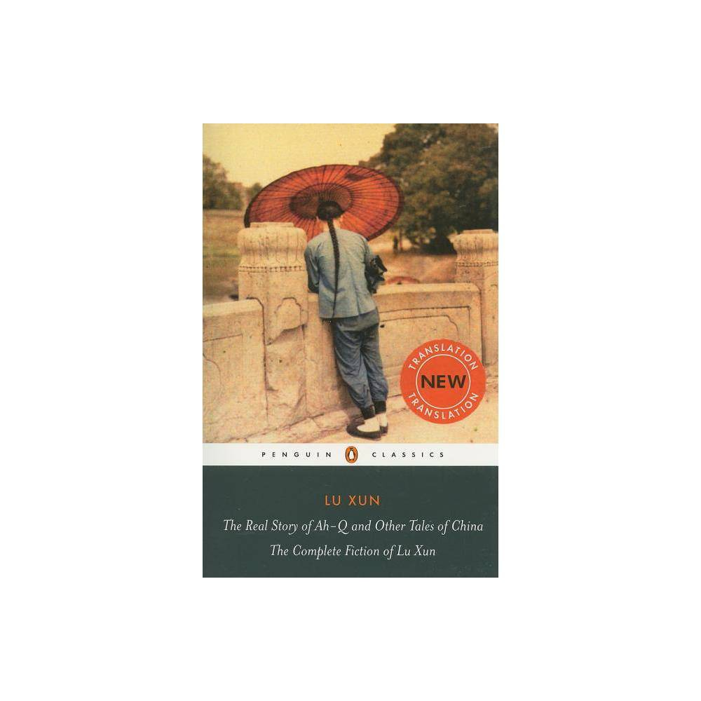 The Real Story Of Ah Q And Other Tales Of China Penguin Classics By Lu Xun Paperback