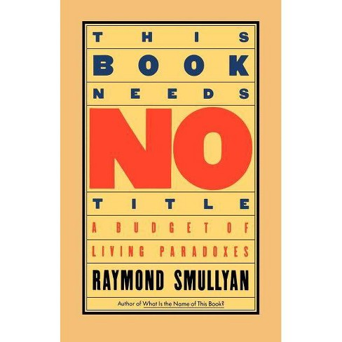 This Book Needs No Title - (Touchstone Books (Paperback)) by  Raymond Smullyan (Paperback) - image 1 of 1