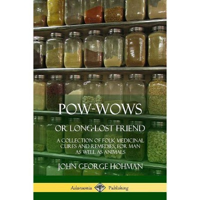 Pow-Wows, or Long-Lost Friend - by  John George Hohman (Paperback)