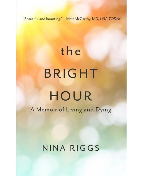 Bright Hour : A Memoir of Living and Dying -  Large Print by Nina Riggs (Hardcover) - image 1 of 1