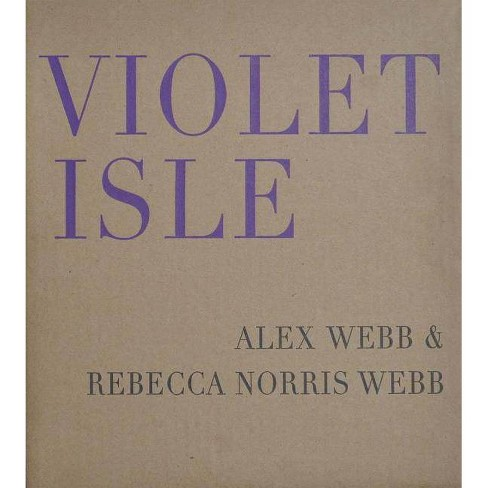 Alex Webb & Rebecca Norris Webb: Violet Isle - (Paperback) - image 1 of 1