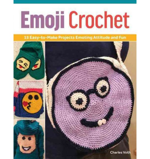 Emoji Crochet : 15 Easy-to-Make Projects Expressing Attitude & Fun (Paperback) (Charles Voth) - image 1 of 1