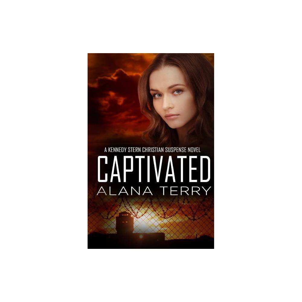 Captivated Kennedy Stern Christian Suspense Novel By Alana Terry Paperback