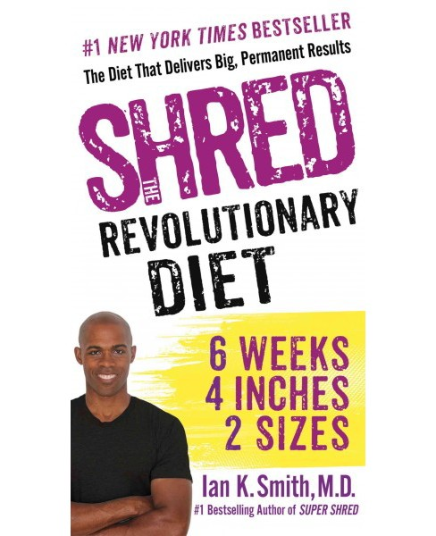 Shred : The Revolutionary Diet: 6 Weeks 4 Inches 2 Sizes (Reprint) (Paperback) (M.D. Ian K. Smith) - image 1 of 1
