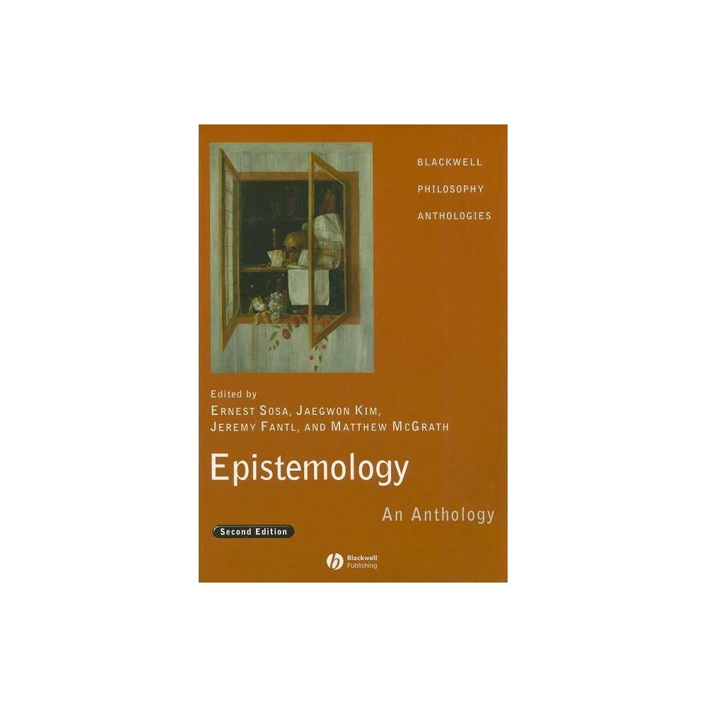 Epistemology 2e Blackwell Philosophy Anthologies 2nd Edition By Ernest Sosa Jaekwon Kim Jeremy Fantl Matthew Mcgrath Paperback