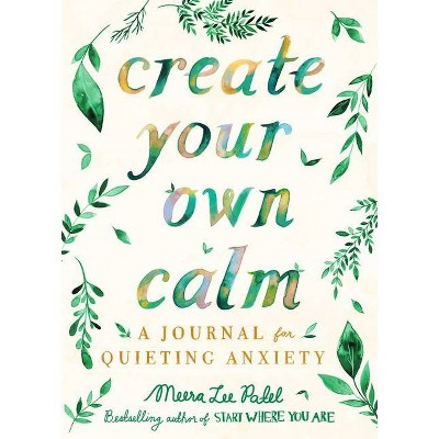 Create Your Own Calm - by Meera Lee Patel (Paperback)
