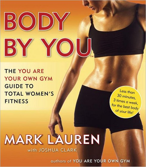 Body by You : The You Are Your Own Gym Guide to Total Fitness for Women (Paperback) (Mark Lauren) - image 1 of 1