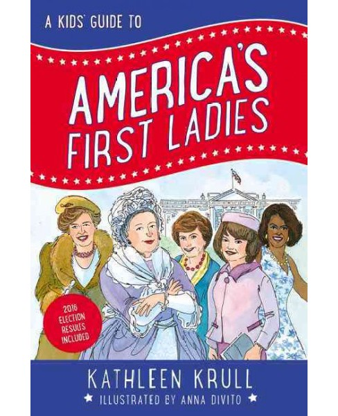 Kids' Guide to America's First Ladies (Paperback) (Kathleen Krull) - image 1 of 1