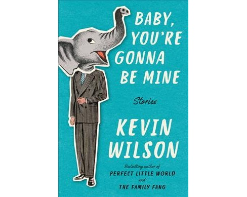 Baby, You're Gonna Be Mine : Stories -  by Kevin Wilson (Hardcover) - image 1 of 1