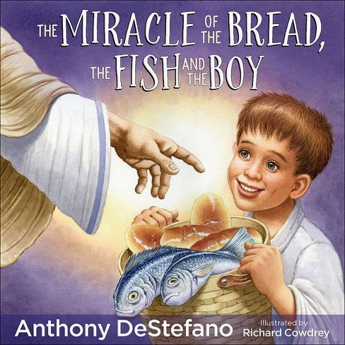 The Miracle of the Bread, the Fish, and the Boy - by  Anthony DeStefano (Hardcover) - image 1 of 1