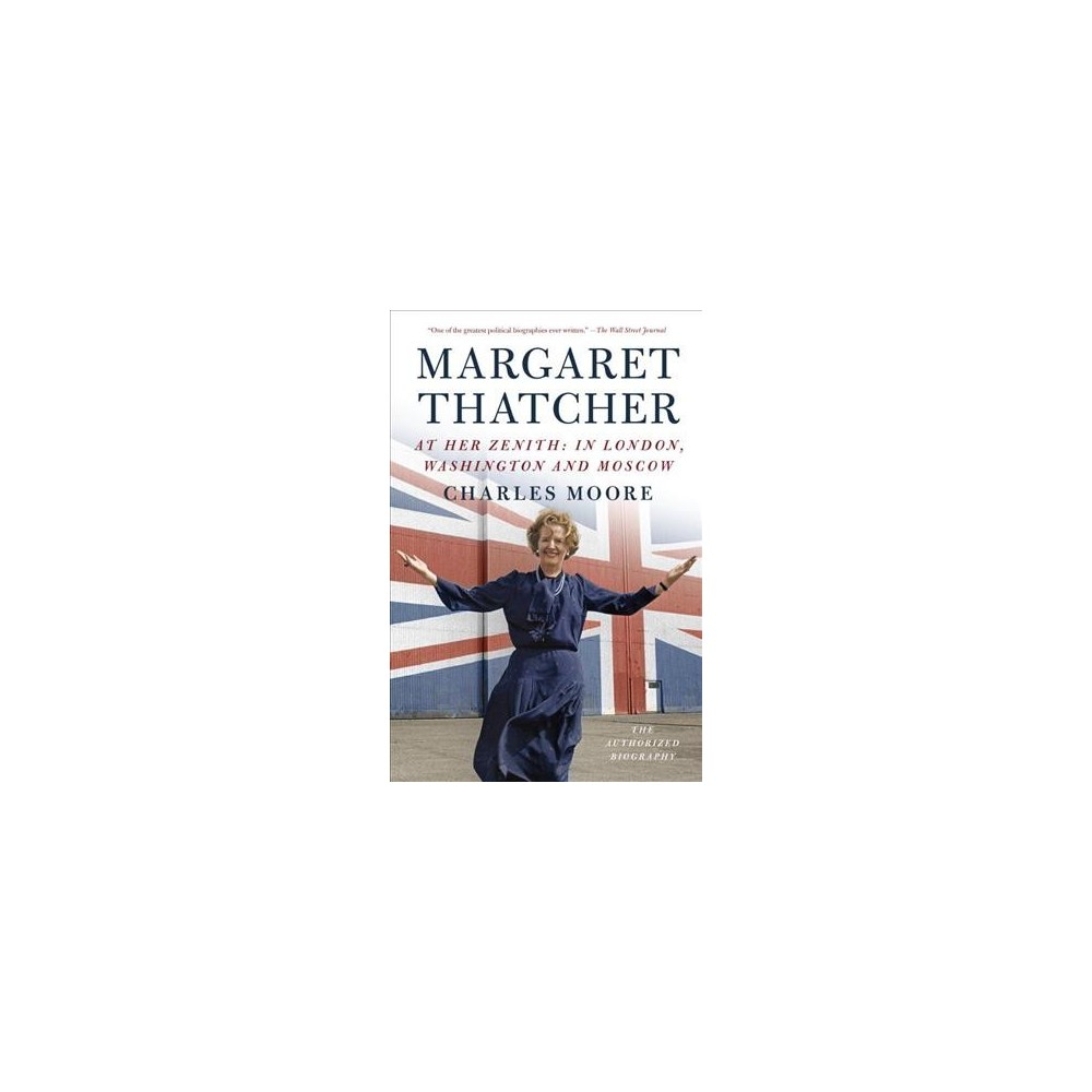 Margaret Thatcher : At Her Zenith: In London, Washington and Moscow (Reprint) (Paperback) (Charles