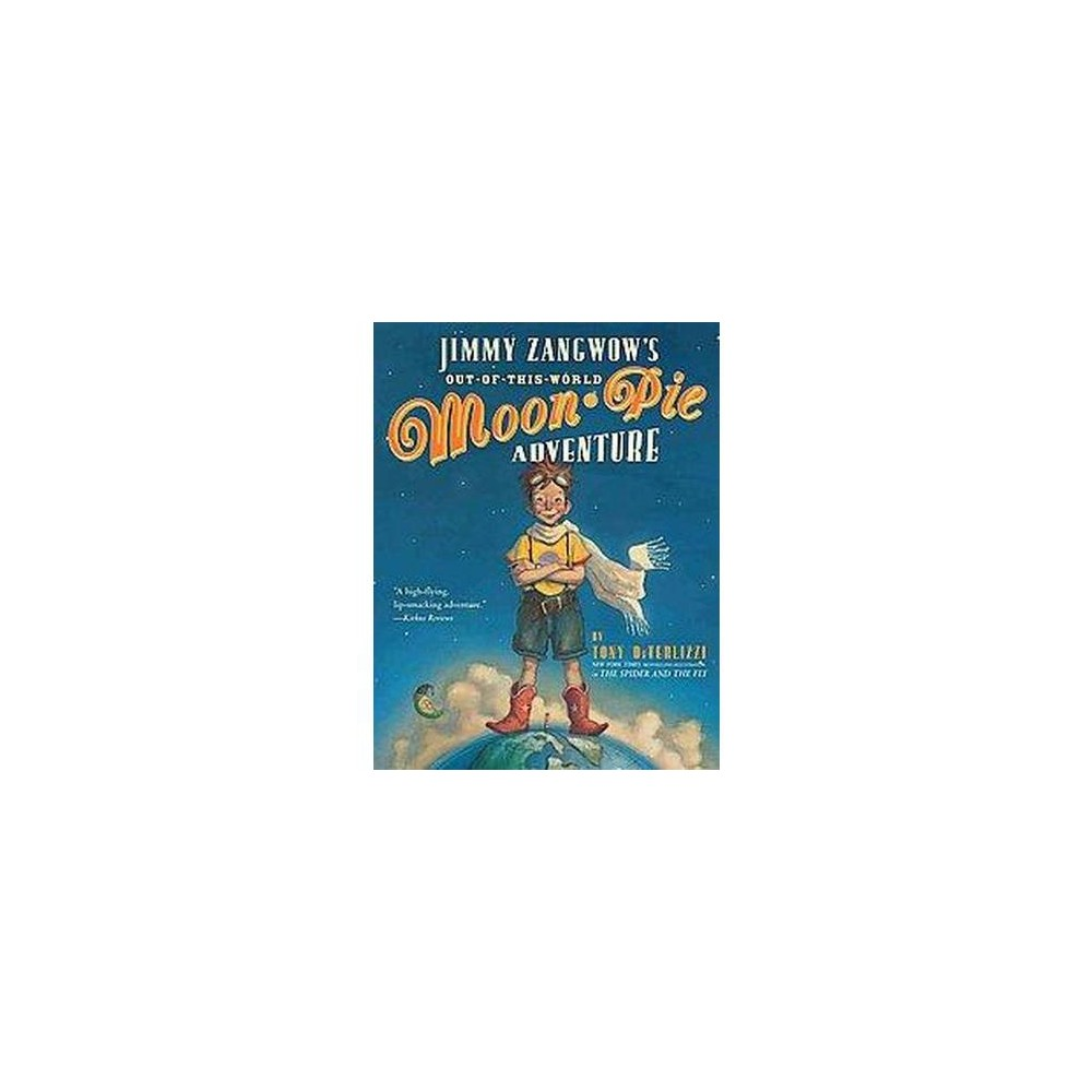 Jimmy Zangwow's Out-Of-This-World Moon Pie Adventure (School And Library) (Tony DiTerlizzi)
