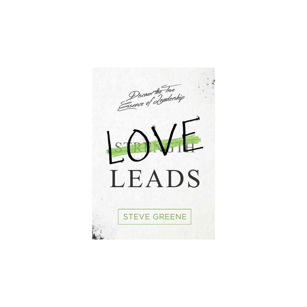 Love Leads : The Spiritual Connection Between Your Relationships and Productivity (Hardcover) (Steve
