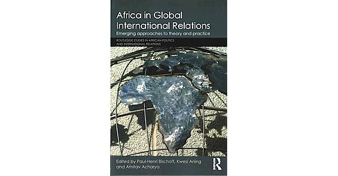 Africa in Global International Relations : Emerging Approaches to Theory and Practice (Paperback) - image 1 of 1