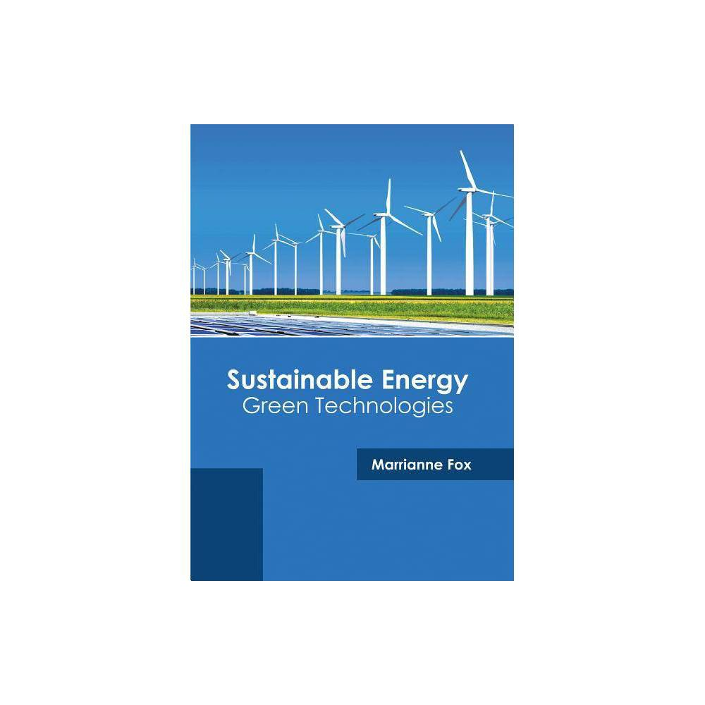 Sustainable Energy: Green Technologies - (Hardcover)