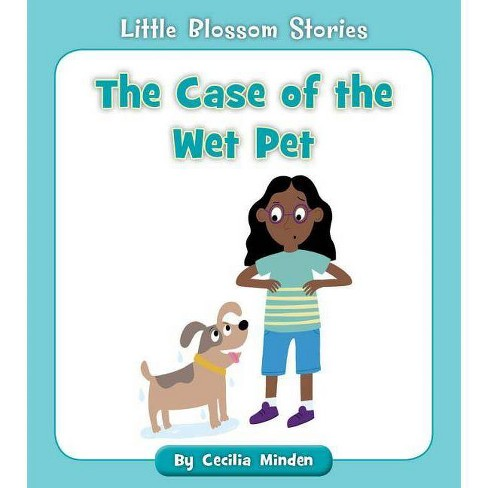 The Case of the Wet Pet - (Little Blossom Stories) by  Cecilia Minden (Paperback) - image 1 of 1