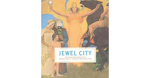 Jewel City : Art from San Francisco's Panama-Pacific International Exposition (Hardcover) - image 1 of 1