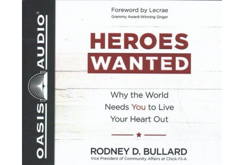 Heroes Wanted : Why the World Needs You to Live Your Heart Out - Unabridged by Rodney D. Bullard - image 1 of 1