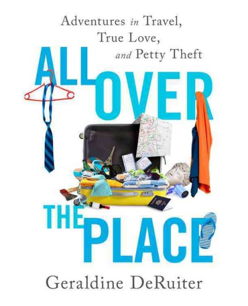 All Over the Place : Adventures in Travel, True Love, and Petty Theft -  (Hardcover) - image 1 of 1